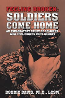 Feeling Broken: Soldiers Come Home: An Exploratory Study of Soldiers Who Feel Broken Post Combat