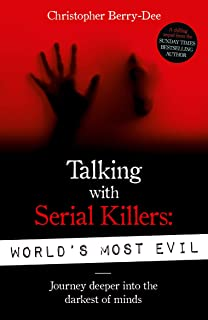 Talking With Serial Killers, World's Most Evil by Christopher Berry-Dee