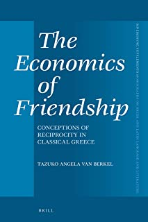 The Economics of Friendship: Conceptions of Reciprocity in Classical Greece