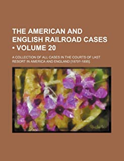 The American and English Railroad Cases (Volume 20); A Collection of All Cases in the Courts of Last Resort in America and...