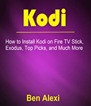 Kodi: HowTo Install Kodi on Fire TV Stick, Exodus, Top Picks, and Much More