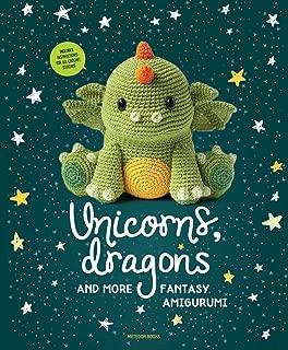 Unicorns, Dragons and More Fantasy Amigurumi: Bring 14 Magical Characters to Life! (Unicorns, Dragons and More Amigurumi)