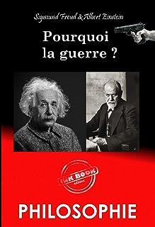 Pourquoi la guerre ? - correspondance entre Albert Einstein et Sigmund Freud (édition revue et corrigée). (French Edition)