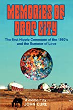 Memories of Drop City: The first hippie commune of the 1960ýs and the Summer of Love