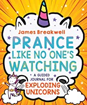 Prance Like No One's Watching: A Guided Journal for Exploding Unicorns