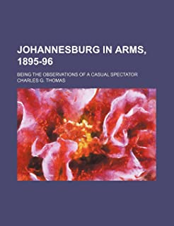 Johannesburg in Arms, 1895-96; Being the Observations of a Casual Spectator