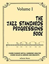 The Jazz Standards Progressions Book Vol. I: Chord Changes w/full Harmonic Analysis, Chord-Scales and Arrows & Brackets