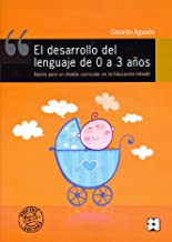 El Desarrollo del Lenguaje de 0 a 3 Años. Bases para un diseño curricular en la Educación Infantil: Bases para un diseño curricular en la Educación Infantil: 7 (Lenguaje y comunicación)