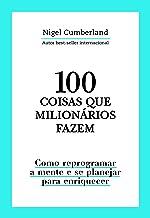 100 coisas que milionários fazem: Como reprogramar a mente e se planejar para enriquecer (Portuguese Edition)
