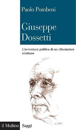 Giuseppe Dossetti: L'avventura politica di un riformatore cristiano: L'avventura politica di un riformatore cristiano (Saggi Vol. 782)