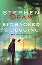 Biohacked & Begging: And Other Stories