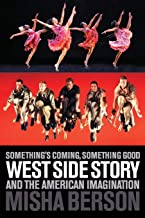 Something's Coming, Something Good: West Side Story and the American Imagination (Applause Books)