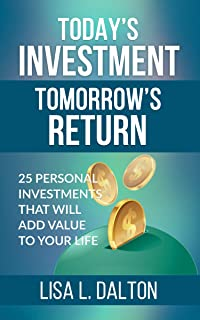 Today's Investment Tomorrow's Return: 25 Personal Investments that will Add Value to Your Life