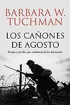 Los cañones de Agosto: Treinta y un días que cambiaron la faz del mundo (ENSAYO Y BIOGRAFÍA) (Spanish Edition)