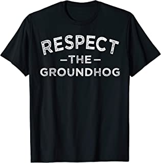 Respect The Groundhog funny Groundhog Day t-shirt gift