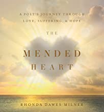 The Mended Heart: A Poet's Journey through Love, Suffering, and Hope