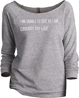 I Am Unable to Quit As I Am Currently Too Legit Women's Fashion Slouchy 3/4 Sleeves Raglan Sweatshirt Sport Grey