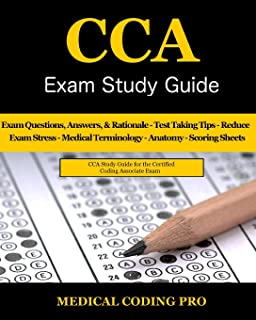 CCA Exam Study Guide: 100 CCA Practice Exam Questions & Answers, Tips To Pass The Exam, Medical Terminology, Common Anatomy, Secrets To Reducing Exam Stress, and Scoring Sheets