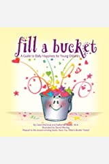 Fill a Bucket: A Guide to Daily Happiness for Young Children Kindle Edition