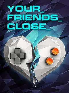 Your Friends Close