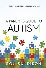 A Parent's Guide to Autism: Practical Advice. Biblical Wisdom.