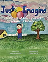Just Imagine: A Story about Imagination and the Power of Persistence PDF