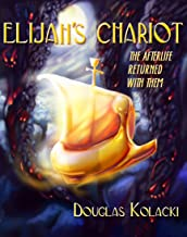 Elijah's Chariot: The afterlife returned with them