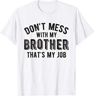 Don't Mess With Brother That's My Job Funny Sibling T Shirt
