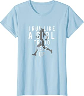 I Run Like A Girl Try To Keep Up | Women's T-shirt