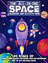 The All-In-One SPACE Colouring and Activity Book For Kids: 90+ Super Fun Designs of Planets, Astronauts, Aliens, Rockets &...