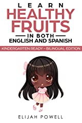 Learn Healthy Fruits In Both English and Spanish: Kindergarten Ready - Bilingual Edition Kindle Edition