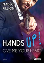 Hands up ! Give me your heart (French Edition)