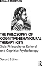 The Philosophy of Cognitive-Behavioural Therapy (CBT): Stoic Philosophy as Rational and Cognitive Psychotherapy