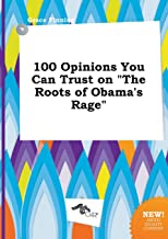 100 Opinions You Can Trust on the Roots of Obama's Rage