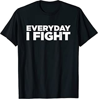 everyday i fight t shirt