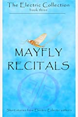 Mayfly Recitals: An Electric Eclectic Book Kindle Edition