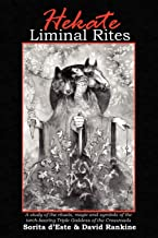 Hekate Liminal Rites: A Study of the rituals, magic and symbols of the torch-bearing Triple Goddess of the Crossroads