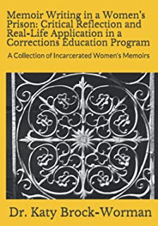 Memoir Writing in a Women's Prison: Critical Reflection and Real-Life Application in a Corrections Education Program: A Co...