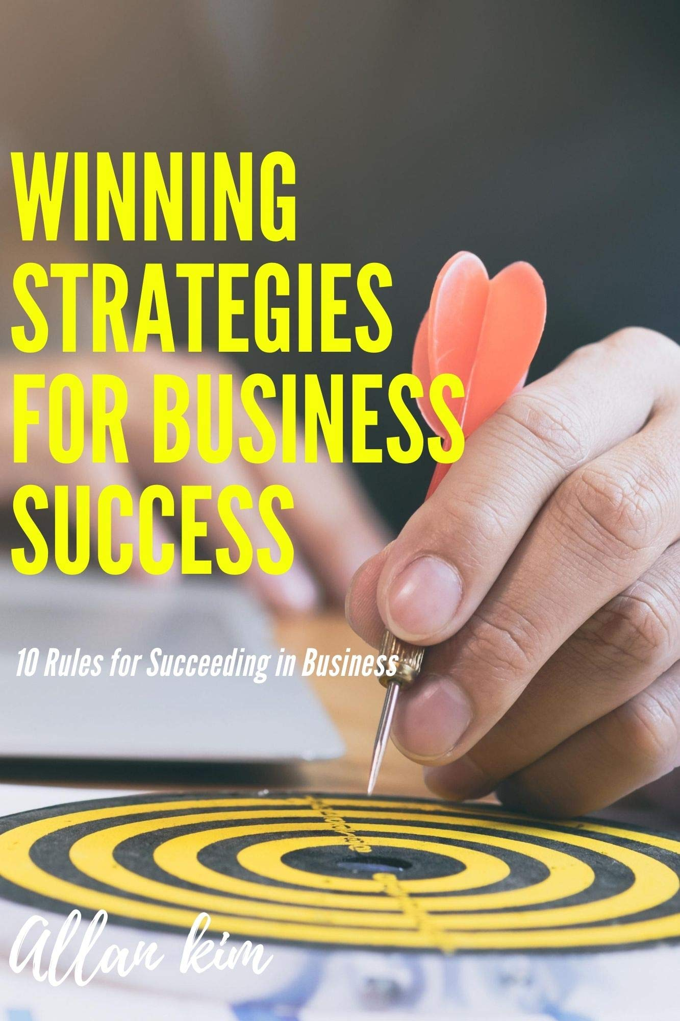 Winning Strategies For Business Success: 10 Rules for Succeeding in Business