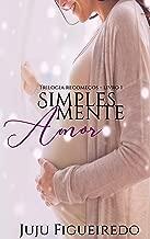 Simplesmente amor: Conto (Trilogia Recomeços Livro 1)