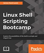 Linux Shell Scripting Bootcamp: The fastest way to learn Linux shell scripting