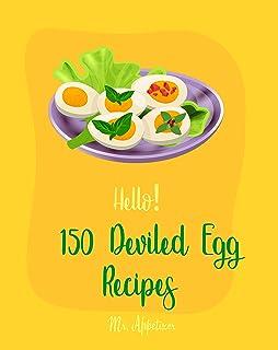 Hello! 150 Deviled Egg Recipes: Best Deviled Egg Cookbook Ever For Beginners [Green Egg Cookbook, Egg Salad Recipes, Deviled Eggs Cookbook, Pickled Eggs Recipe, Smoked Salmon Recipes] [Book 1]