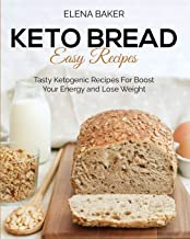 Keto Bread Easy Recipes: Tasty Ketogenic Recipes For Boost Your Energy and Lose Weight