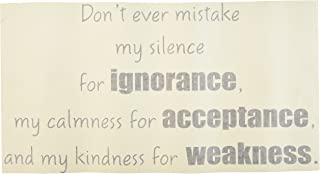 Don't Ever Mistake My Silence for Ignorance My Calmness for Acceptance and My Kindness for Weakness. Vinyl Wall Decals Quotes Sayings Words Art Decor Lettering Vinyl Wall Art Inspirational Uplifting