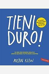 Tieni duro!: 10 idee per essere creativi anche quando tutto rema contro (Italian Edition) Kindle Edition