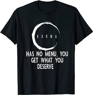 Karma Has No Menu You Get What You Deserve Gift T-Shirt