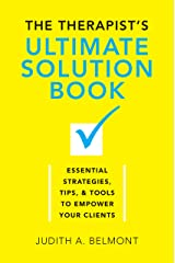The Therapist's Ultimate Solution Book: Essential Strategies, Tips & Tools to Empower Your Clients Kindle Edition
