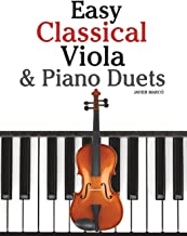 Easy Classical Viola & Piano Duets: Featuring music of Bach, Mozart, Beethoven, Strauss and other composers.