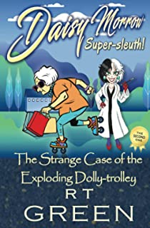DAISY MORROW Super-sleuth!: The Strange Case of the Exploding Dolly-trolley: Book two of the cosy mystery series with a wi...