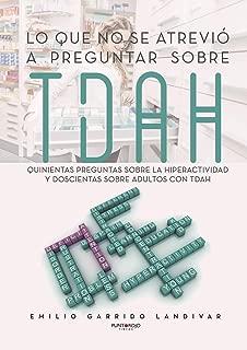 Lo que no se atrevió a preguntar sobre TDAH: Quinientas preguntas sobre la hiperactividad y doscientas sobre adultos con TDAH (Spanish Edition)